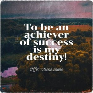 Positive affirmation from Affirmations.online - To be an achiever of success is my destiny!