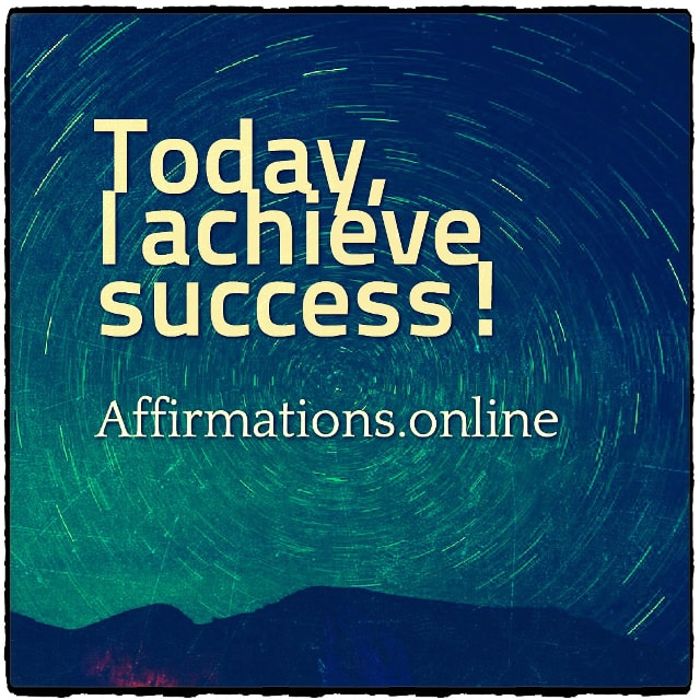 Positive affirmation from Affirmations.online - Today, I achieve success!