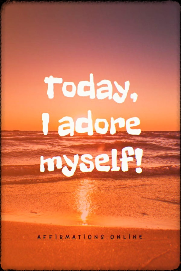 Positive affirmation from Affirmations.online - Today, I adore myself!