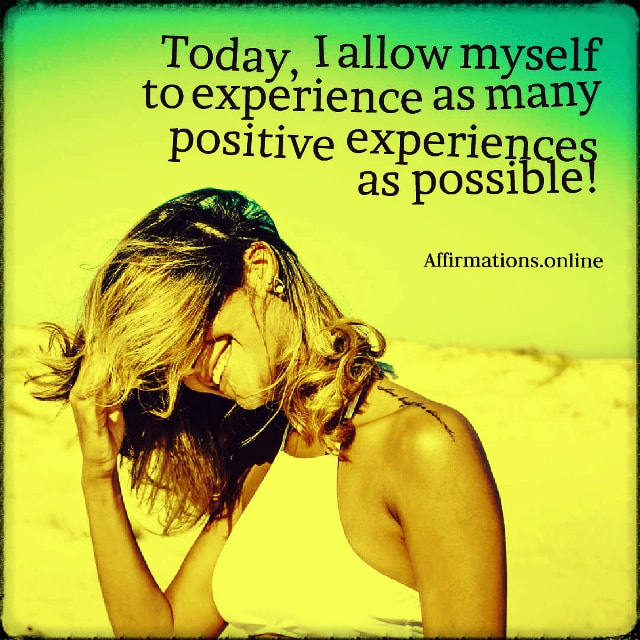 Positive affirmation from Affirmations.online - Today, I allow myself to experience as many positive experiences as possible!