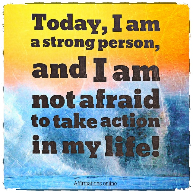 Positive affirmation from Affirmations.online - Today, I am a strong person, and I am not afraid to take action in my life!