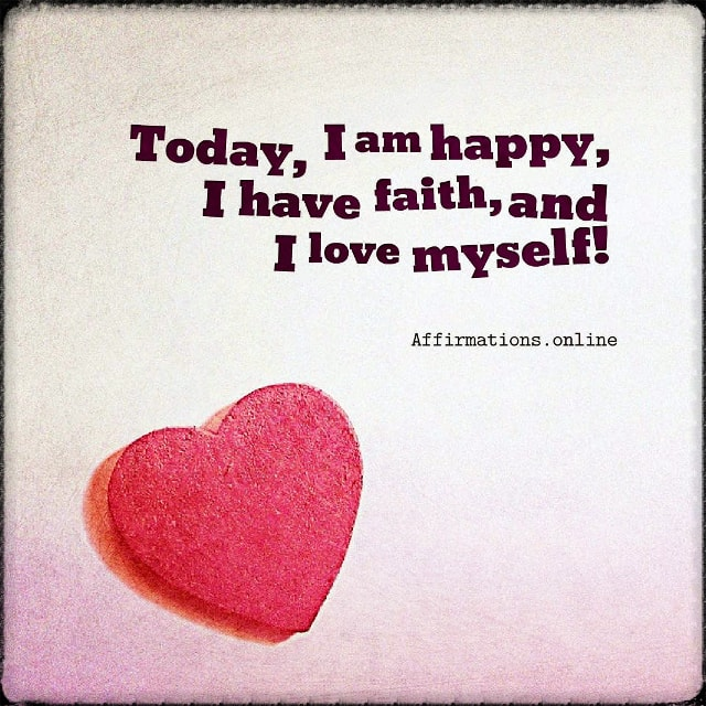 Positive affirmation from Affirmations.online - Today, I am happy, I have faith, and I love myself!
