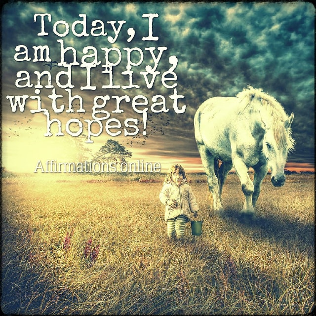 Positive affirmation from Affirmations.online - Today, I am happy, and I live with great hopes!