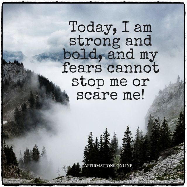 Positive affirmation from Affirmations.online - Today, I am strong and bold, and my fears cannot stop me or scare me!