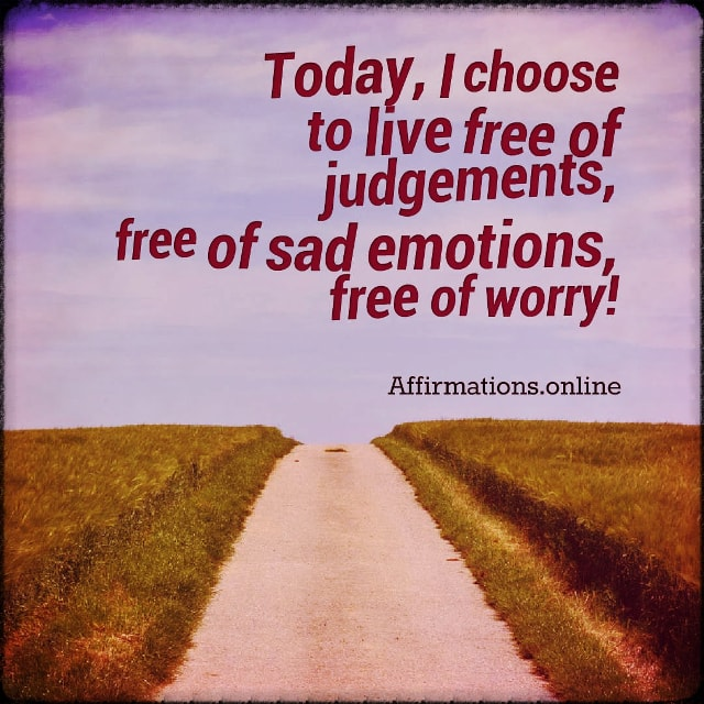 Positive affirmation from Affirmations.online - Today, I choose to live free of judgements, free of sad emotions, free of worry!