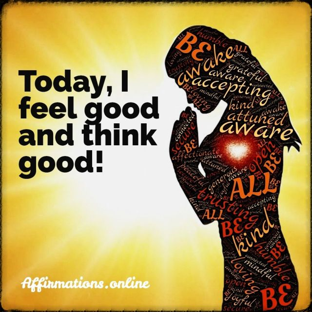 Positive affirmation from Affirmations.online - Today, I feel good and think good!