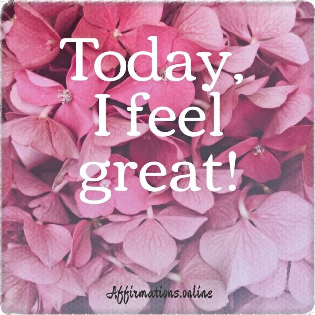 Positive affirmation from Affirmations.online - Today, I feel great!