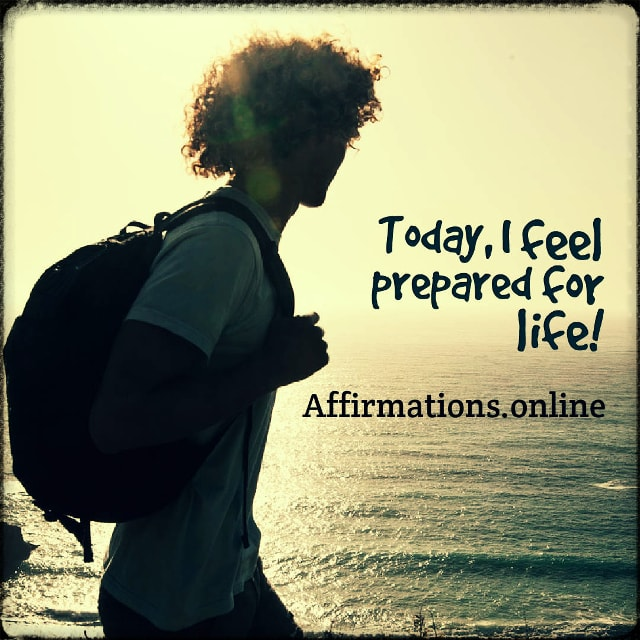 Positive affirmation from Affirmations.online - Today, I feel prepared for life!