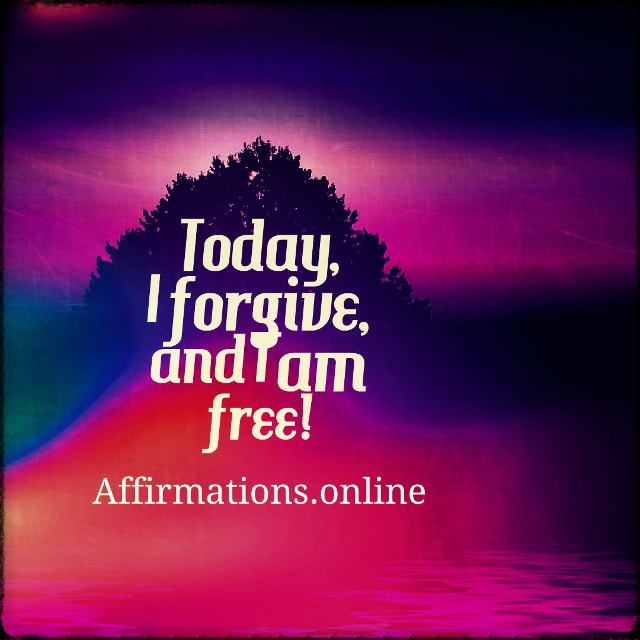 Positive affirmation from Affirmations.online - Today, I forgive, and I am free!