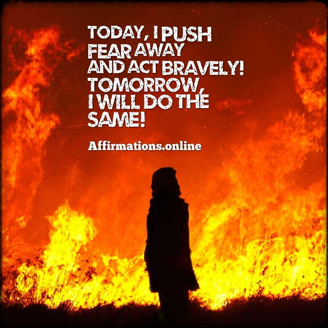Positive affirmation from Affirmations.online - Today, I push fear away and act bravely! Tomorrow, I will do the same!
