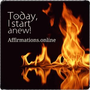 Positive affirmation from Affirmations.online - Today, I start anew!