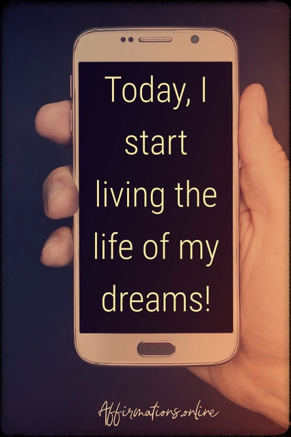 Positive affirmation from Affirmations.online - Today, I start living the life of my dreams!
