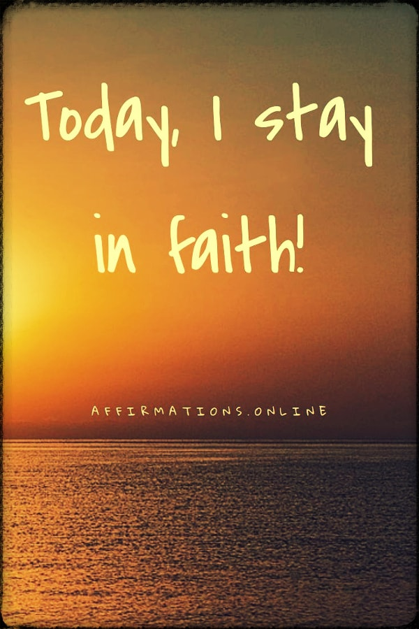 Positive affirmation from Affirmations.online - Today, I stay in faith!