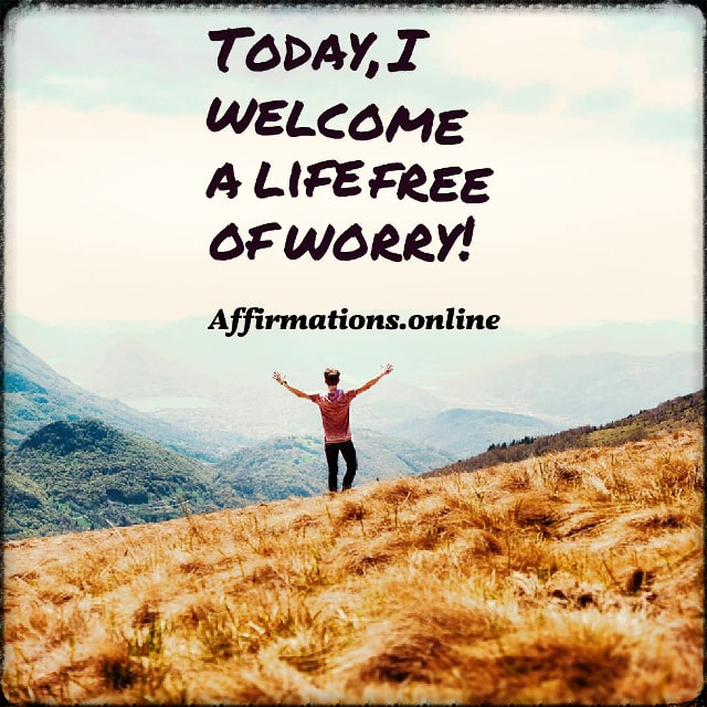 Positive affirmation from Affirmations.online - Today, I welcome a life free of worry!