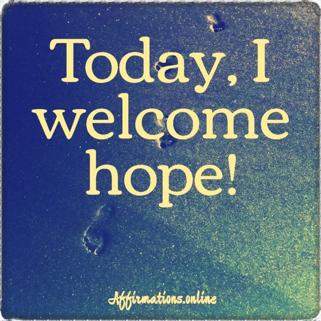 Positive affirmation from Affirmations.online - Today, I welcome hope!