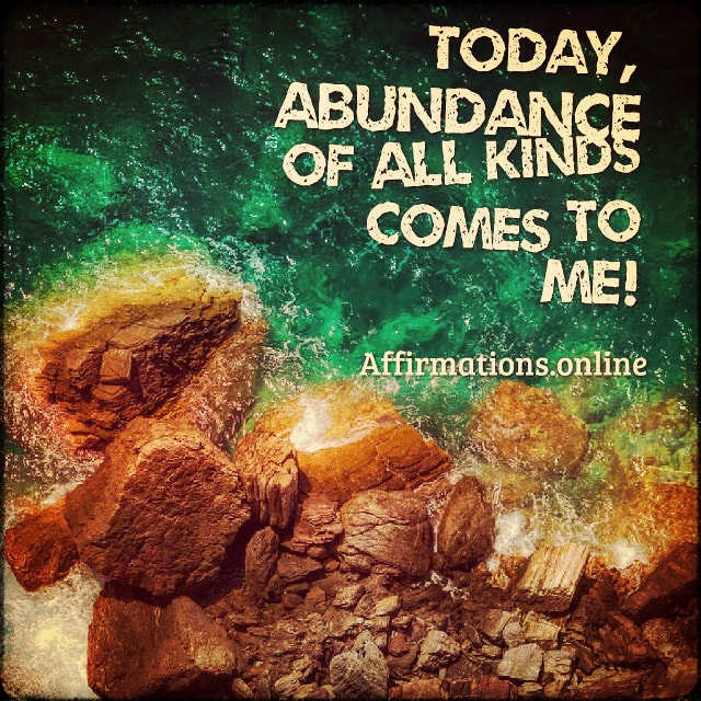 Positive affirmation from Affirmations.online - Today, abundance of all kinds comes to me!