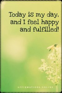 Positive affirmation from Affirmations.online - Today is my day, and I feel happy and fulfilled!