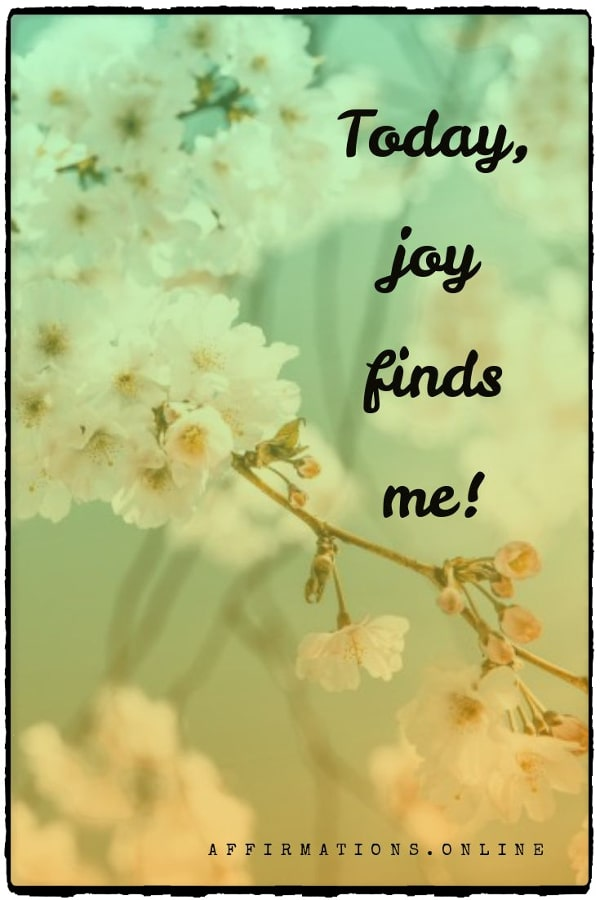 Positive affirmation from Affirmations.online - Today, joy finds me!