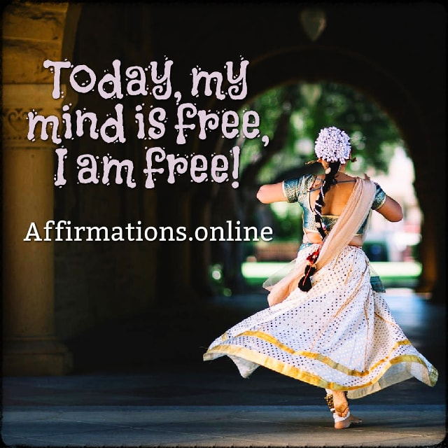 Positive affirmation from Affirmations.online - Today, my mind is free, I am free!