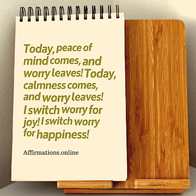 Image affirmation from Affirmations.online - Today, peace of mind comes, and worry leaves! Today, calmness comes, and worry leaves! I switch worry for joy! I switch worry for happiness!