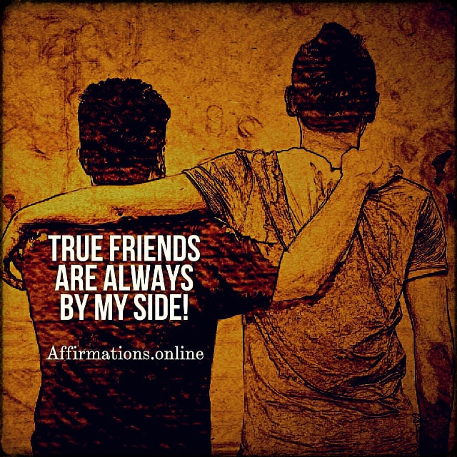 Positive affirmation from Affirmations.online - True friends are always by my side!