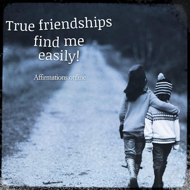 Positive affirmation from Affirmations.online - True friendships find me easily!