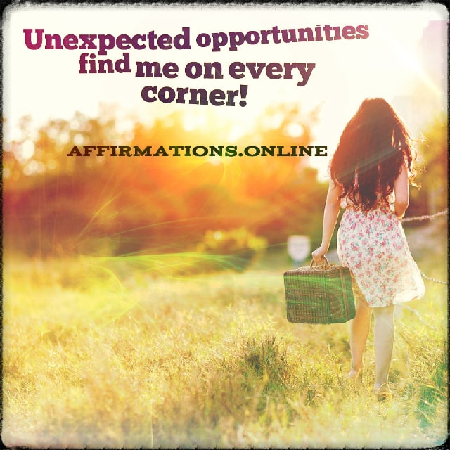 Positive affirmation from Affirmations.online - Unexpected opportunities find me on every corner!