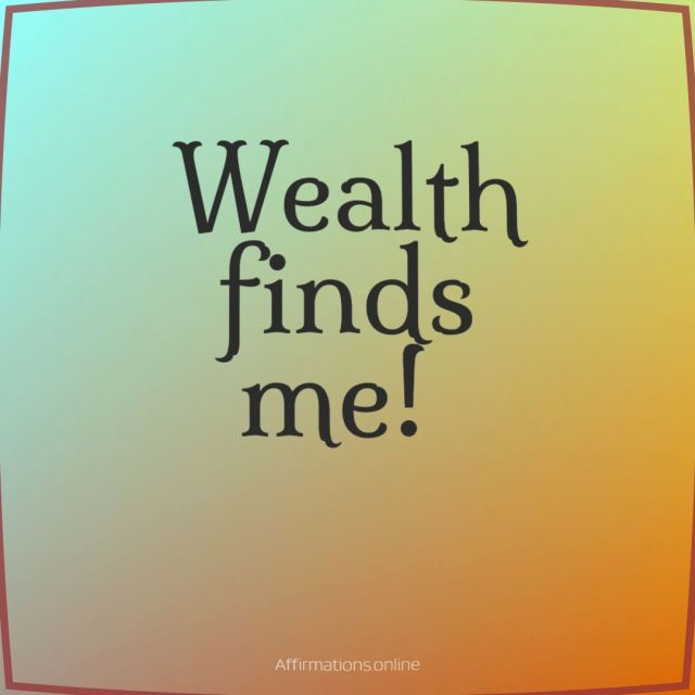 Positive affirmation from Affirmations.online - Wealth finds me!