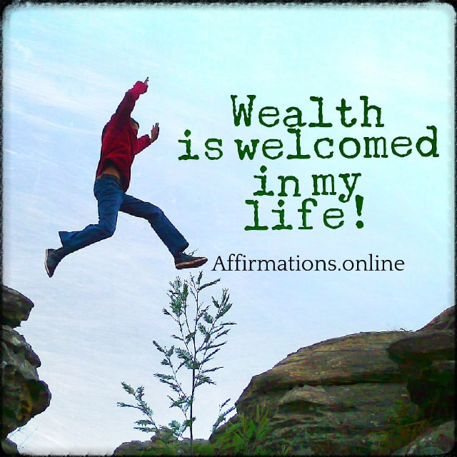 Positive affirmation from Affirmations.online - Wealth is welcomed in my life!