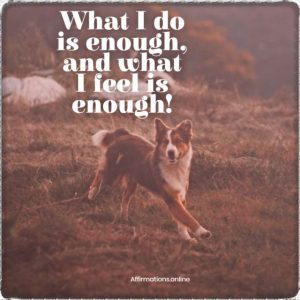 Positive affirmation from Affirmations.online - What I do is enough, and what I feel is enough!