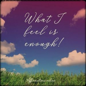 Positive affirmation from Affirmations.online - What I feel is enough!