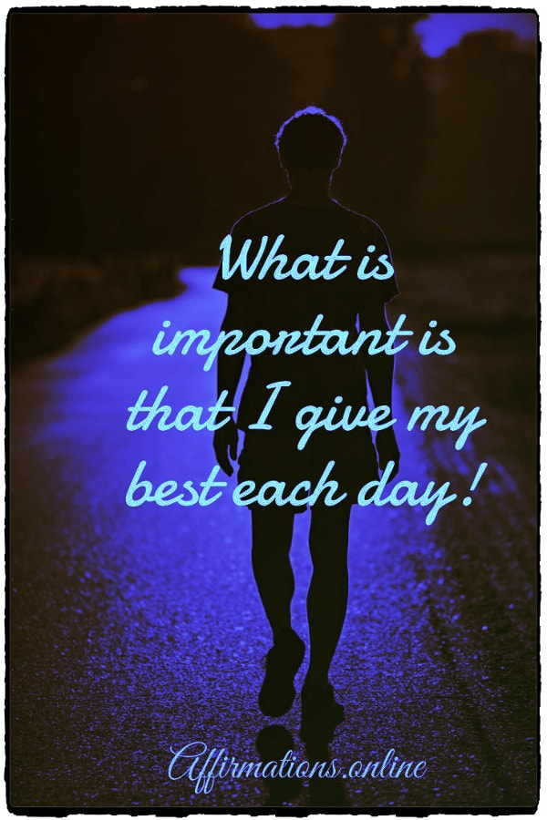 Positive affirmation from Affirmations.online - What is important is that I give my best each day!