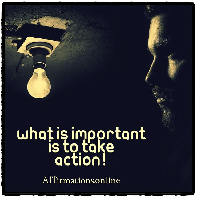 Positive affirmation from Affirmations.online - What is important is to take action!