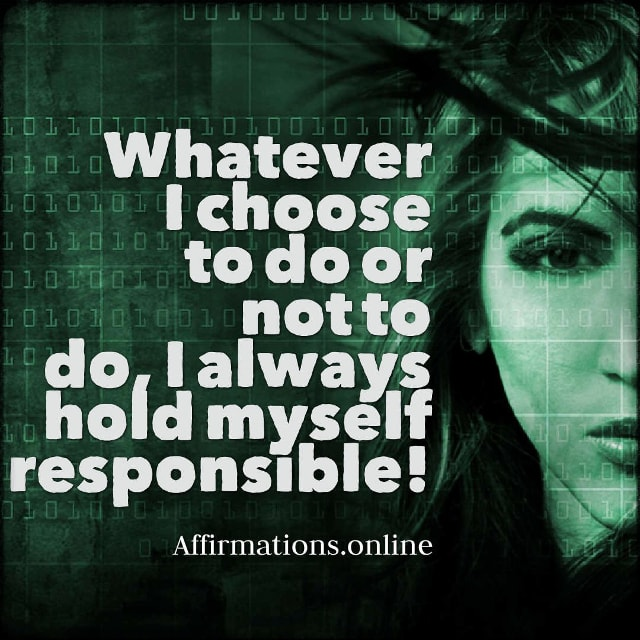 Positive affirmation from Affirmations.online - Whatever I choose to do or not to do, I always hold myself responsible!