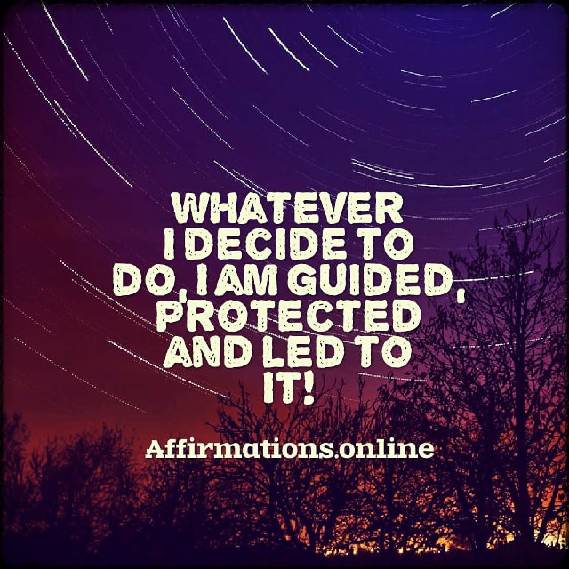 Positive affirmation from Affirmations.online - Whatever I decide to do, I am guided, protected and led to it!