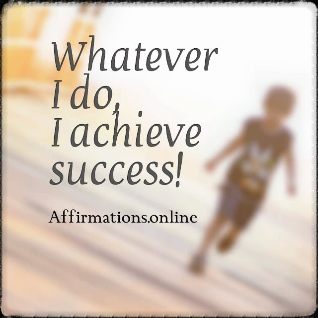 Positive affirmation from Affirmations.online - Whatever I do, I achieve success!