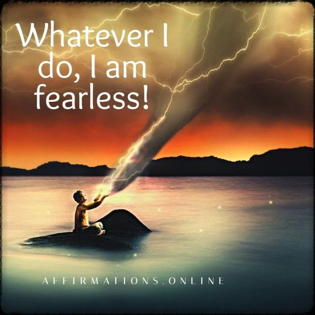 Positive affirmation from Affirmations.online - Whatever I do, I am fearless!