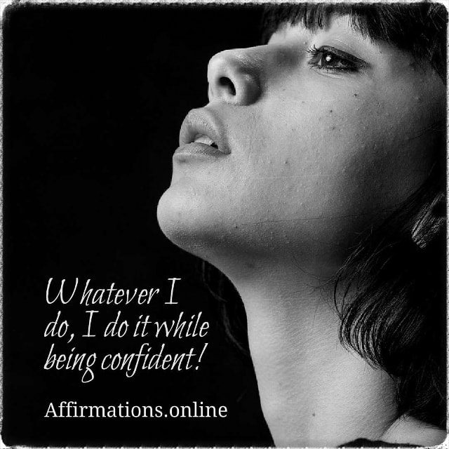 Positive affirmation from Affirmations.online - Whatever I do, I do it while being confident!