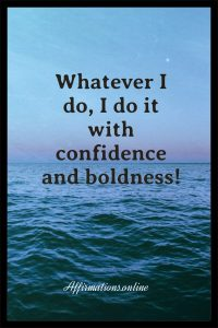 Positive affirmation from Affirmations.online - Whatever I do, I do it with confidence and boldness!