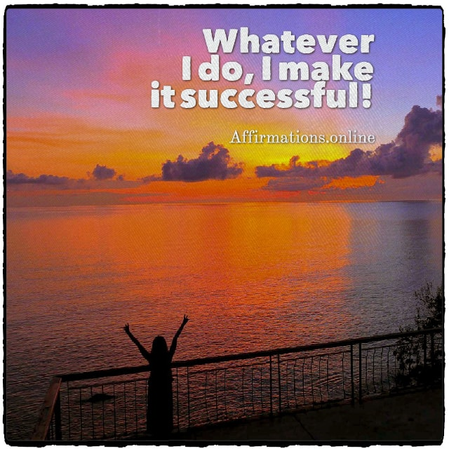 Positive affirmation from Affirmations.online - Whatever I do, I make it successful!