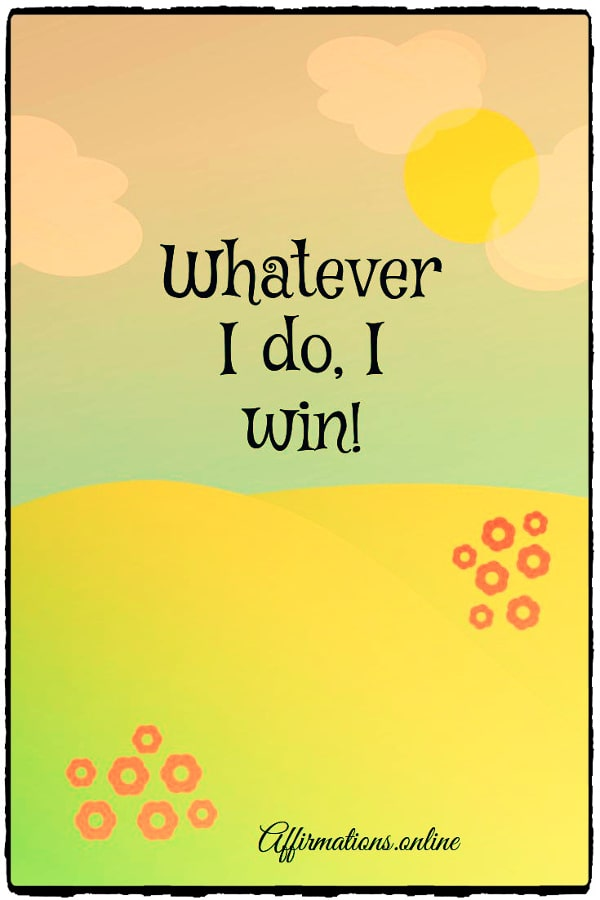 Positive affirmation from Affirmations.online - Whatever I do, I win!