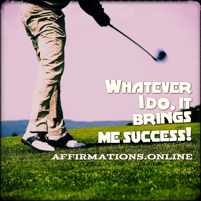 Positive affirmation from Affirmations.online - Whatever I do, it brings me success!