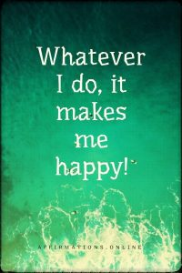 Positive affirmation from Affirmations.online - Whatever I do, it makes me happy!