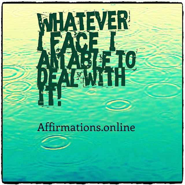 Positive affirmation from Affirmations.online - Whatever I face, I am able to deal with it!