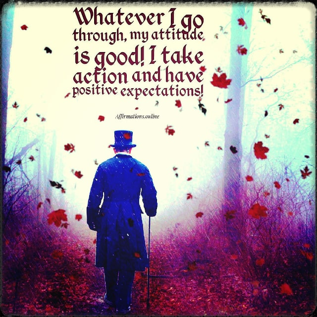 Positive affirmation from Affirmations.online - Whatever I go through, my attitude is good! I take action and have positive expectations!