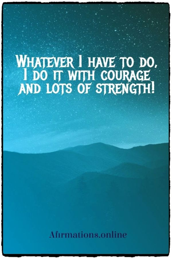 Positive affirmation from Affirmations.online - Whatever I have to do, I do it with courage and lots of strength!