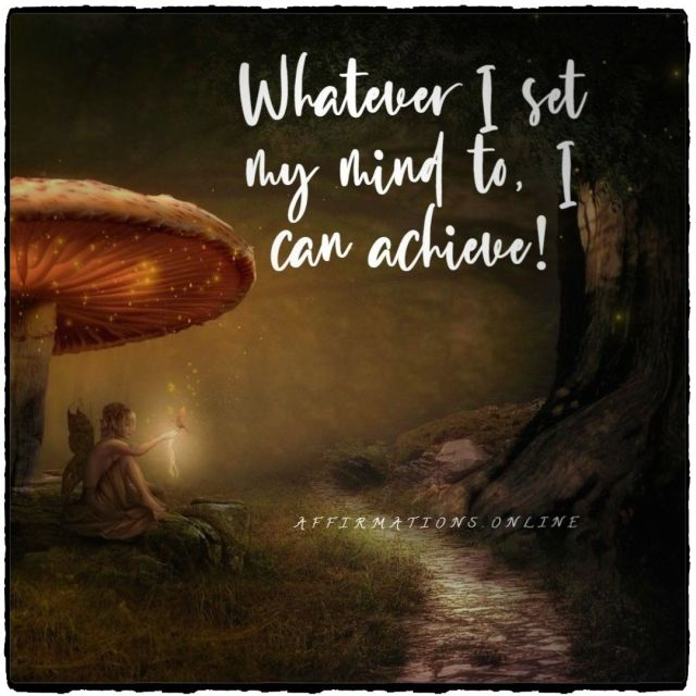 Positive affirmation from Affirmations.online - Whatever I set my mind to, I can achieve!