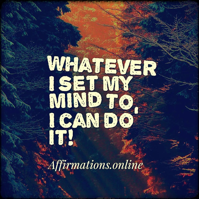 Positive affirmation from Affirmations.online - Whatever I set my mind to, I can do it!