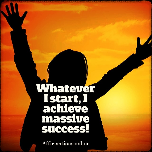 Positive affirmation from Affirmations.online - Whatever I start, I achieve massive success!