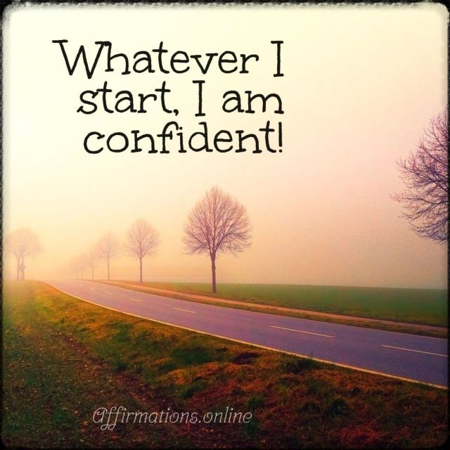 Positive affirmation from Affirmations.online - Whatever I start, I am confident!